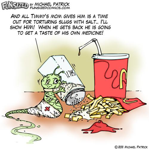 Fun sized funny parenting comic slug sprinkling salt on fries after being tortured